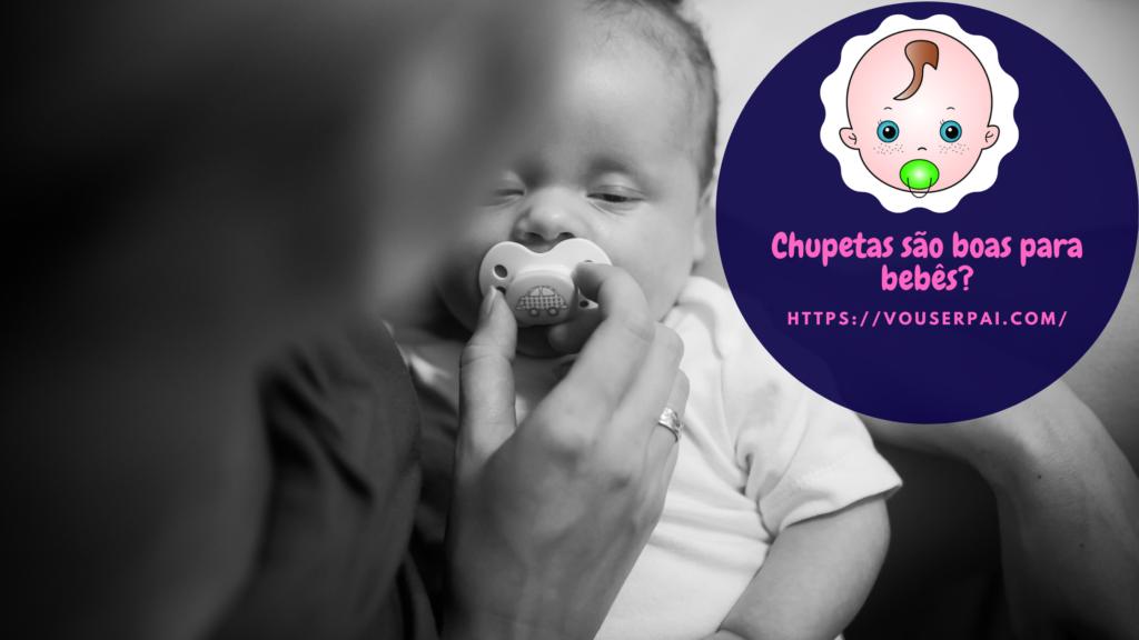 Chupetas são boas para bebês